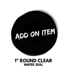 "Load image into Gallery viewer, 1"" round clear wafer seals - Add-On item ONLY"