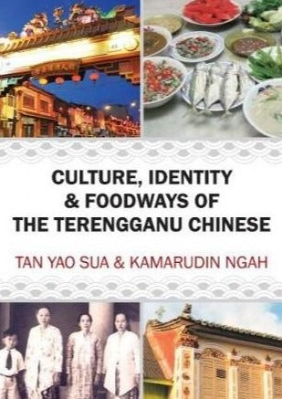 Culture, Identity and Foodways of the Terengganu Chinese