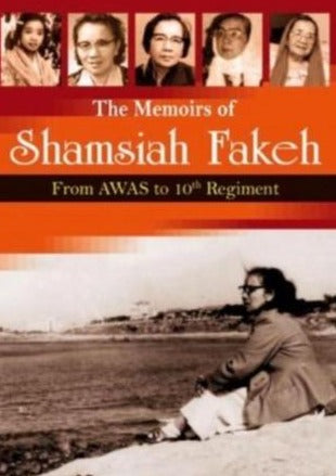 The Memoirs of Shamsiah Fakeh: From AWAS to 10th Regiment