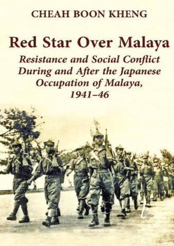 Red Star Over Malaya Resistance and Social Conflict During and After the Japanese Occupation of Malaya 1941-46