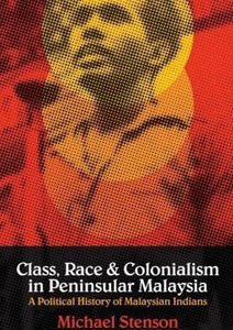 Class Race and Colonialism in Peninsular Malaysia