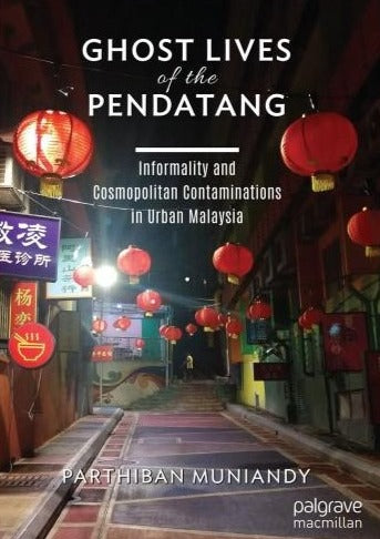 Ghost Lives of the Pendatang: Informality and Cosmopolitan Contaminations in Urban Malaysia