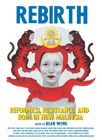 REBIRTH: Reformasi, Resistance, and Hope in New Malaysia