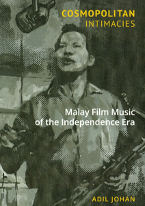 Cosmopolitan Intimacies: Malay Film Music of the Independence Era