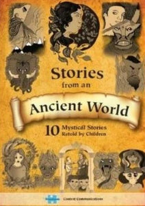 Stories From An Ancient World: 10 Mystical Stories Retold by Children