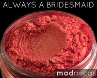 Always A Bridesmaid Premium Orange Pink Mica