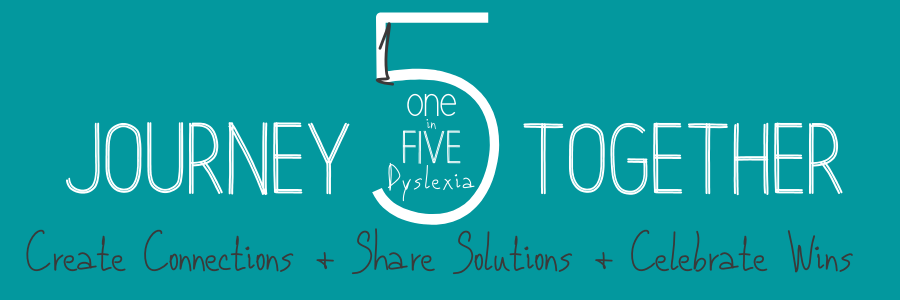 One in Five Dyslexia Create Connections + Share Solutions  + Celebrate Wins = Journey Together