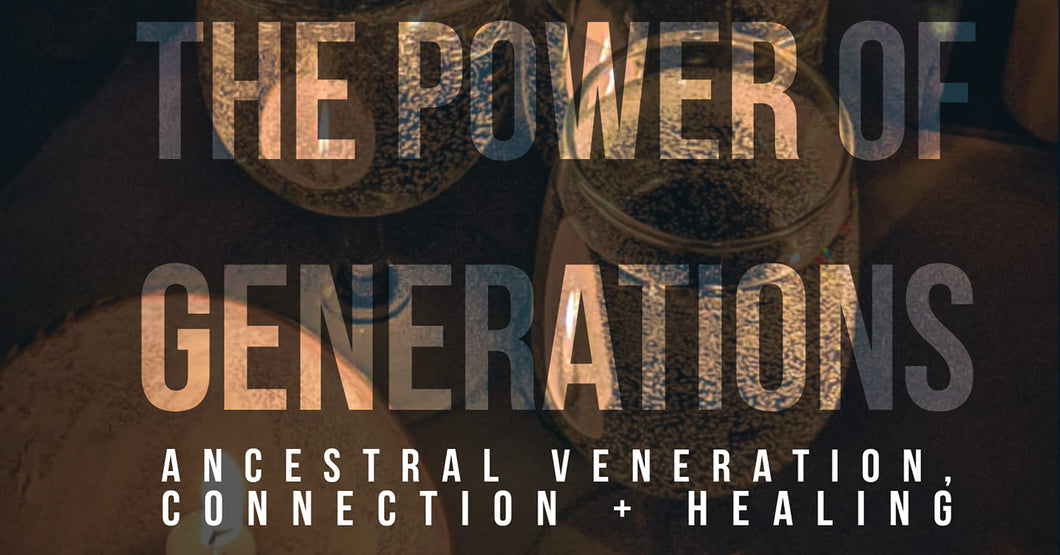 The Power of Generations: Ancestor Connection, Veneration & Healing Webinar