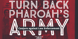 Turn Back Pharoah's Army: Conjure Against Law Enforcement Pay-What-It's-Worth Class