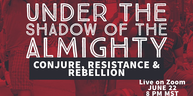 Under the Shadow of the Almighty: Conjure, Resistance & Rebellion - Pay-What-It's-Worth Class