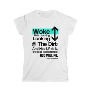 Woke Up Looking Down at the Dirt ...Women's Softstyle Tee