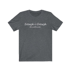 Enough is Enough #iCantBreathe - Unisex Jersey Short Sleeve Tee