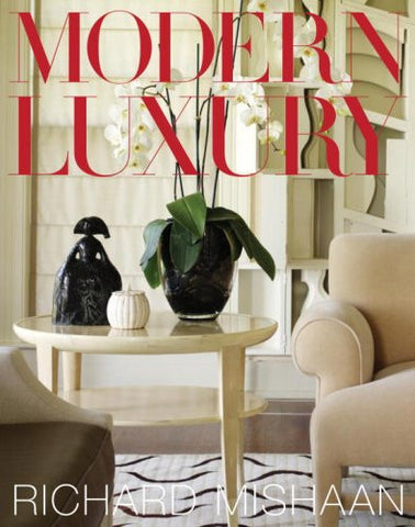 Modern Luxury: Interiors by Richard Mishaan