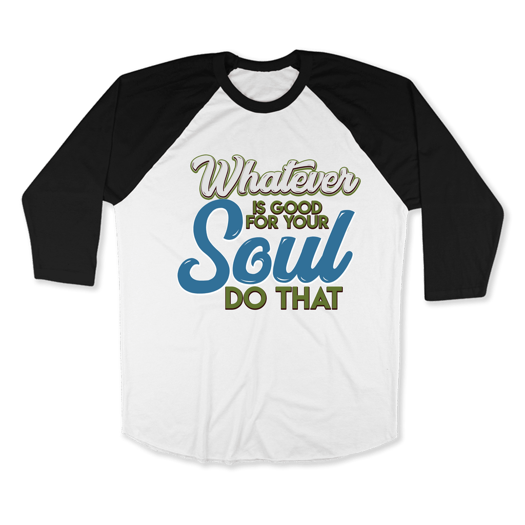 WHATEVER IS GOOD FOR THE SOUL DO THAT - RAGLAN SHIRT BASEBALL T-SHIRT White Black / XS DEARSOUL