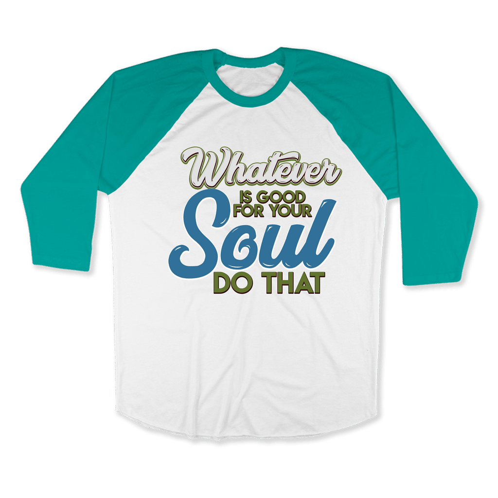 WHATEVER IS GOOD FOR THE SOUL DO THAT - RAGLAN SHIRT BASEBALL T-SHIRT White Evergreen / XS DEARSOUL