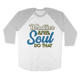 WHATEVER IS GOOD FOR THE SOUL DO THAT - RAGLAN SHIRT BASEBALL T-SHIRT White Heather Grey / XS DEARSOUL
