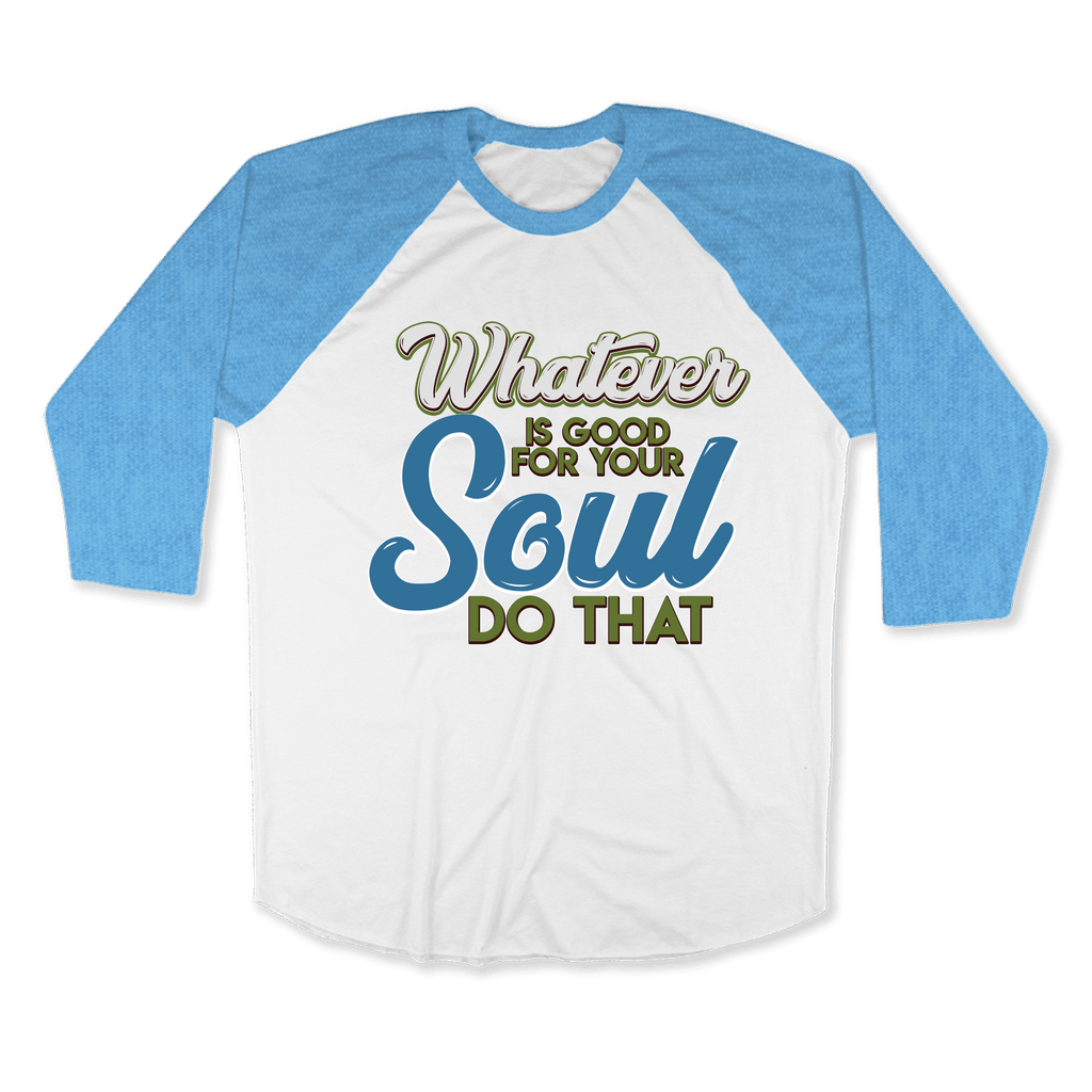 WHATEVER IS GOOD FOR THE SOUL DO THAT - RAGLAN SHIRT BASEBALL T-SHIRT White Heather Lake-blue / XS DEARSOUL