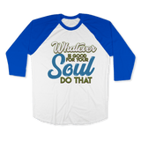 WHATEVER IS GOOD FOR THE SOUL DO THAT - RAGLAN SHIRT BASEBALL T-SHIRT White Lapis / XS DEARSOUL