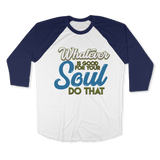 WHATEVER IS GOOD FOR THE SOUL DO THAT - RAGLAN SHIRT BASEBALL T-SHIRT White Navy / XS DEARSOUL
