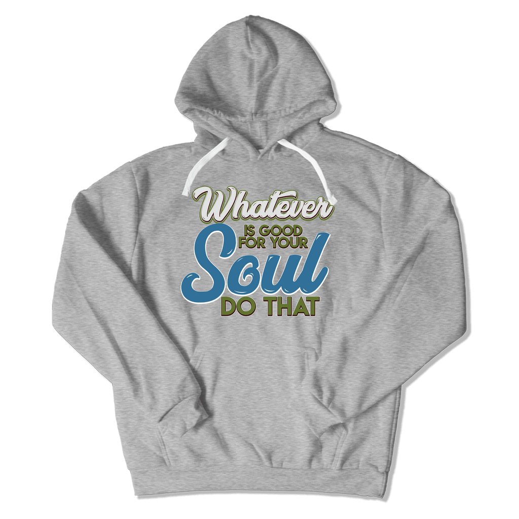 WHATEVER IS GOOD FOR THE SOUL DO THAT - HOODIE HOODIE Sport Grey / S DEARSOUL