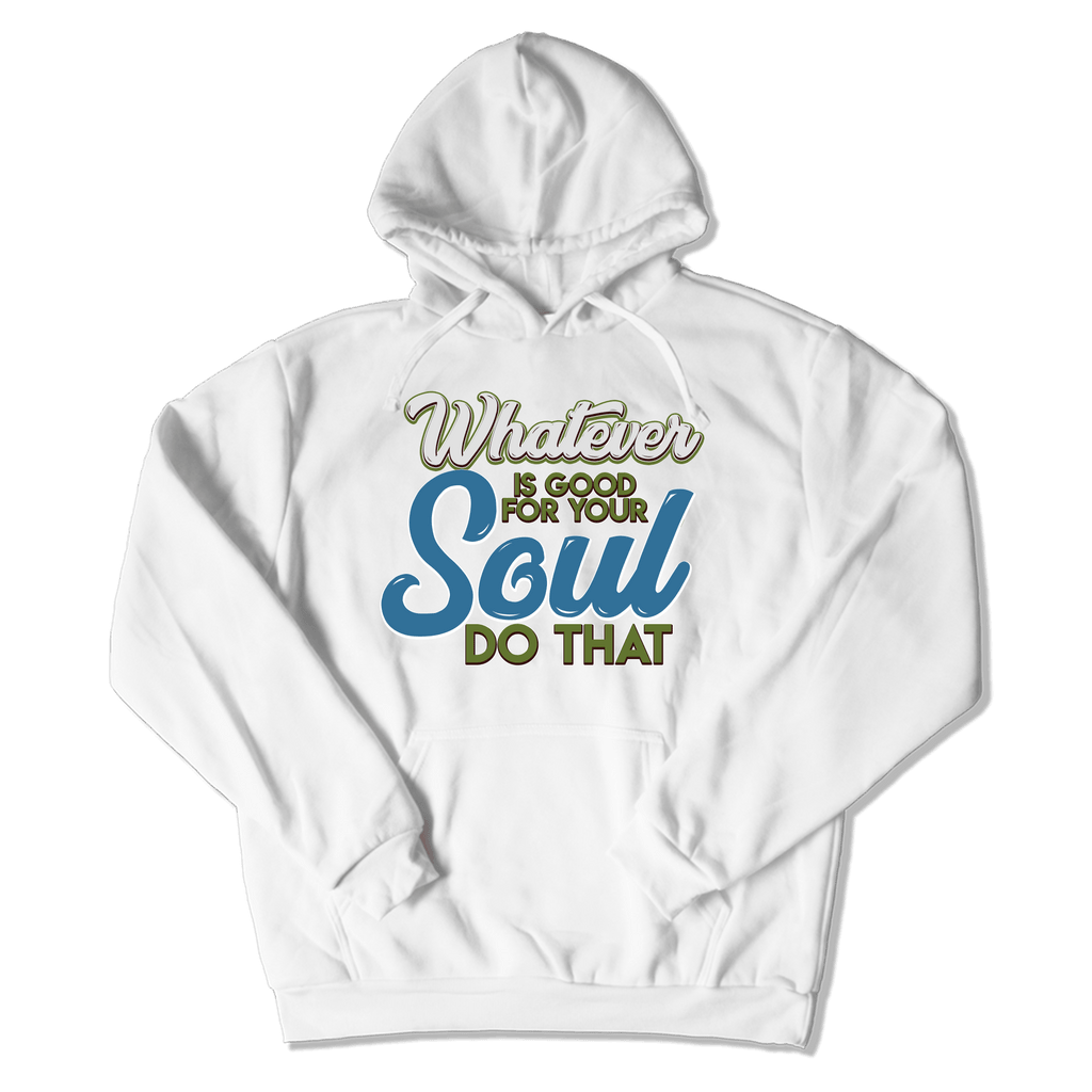 WHATEVER IS GOOD FOR THE SOUL DO THAT - HOODIE HOODIE White / S DEARSOUL