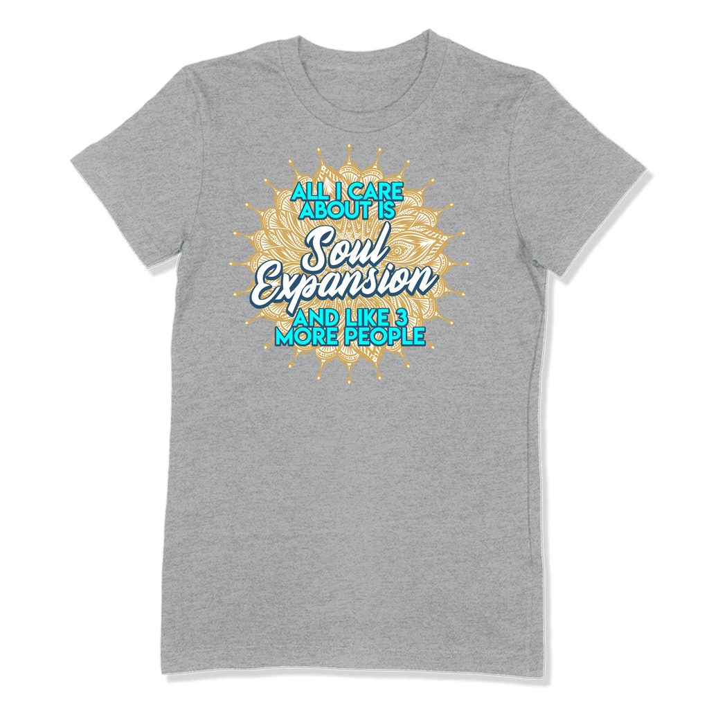 ALL I CARE ABOUT IS SOUL EXPANSION - LADIES T-SHIRT LADIES T-SHIRT Athletic Heather / S DEARSOUL
