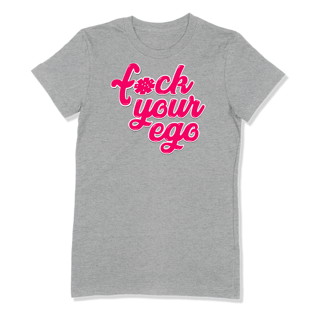 F*CK YOUR EGO - LADIES T-SHIRT LADIES T-SHIRT Athletic Heather / S DEARSOUL
