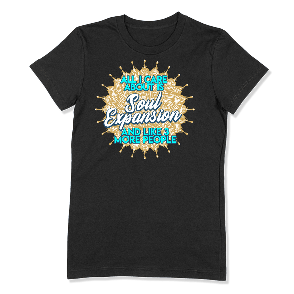 ALL I CARE ABOUT IS SOUL EXPANSION - LADIES T-SHIRT LADIES T-SHIRT Black / S DEARSOUL