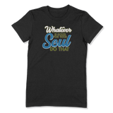 WHATEVER IS GOOD FOR THE SOUL DO THAT - LADIES T-SHIRT LADIES T-SHIRT Black / S DEARSOUL