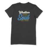 WHATEVER IS GOOD FOR THE SOUL DO THAT - LADIES T-SHIRT LADIES T-SHIRT Dark Grey Heather / S DEARSOUL