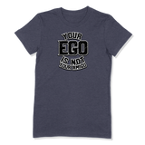 YOUR EGO NOT AMIGO - LADIES T-SHIRT LADIES T-SHIRT Heather Navy / S DEARSOUL