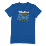 WHATEVER IS GOOD FOR THE SOUL DO THAT - LADIES T-SHIRT LADIES T-SHIRT True Royal / S DEARSOUL