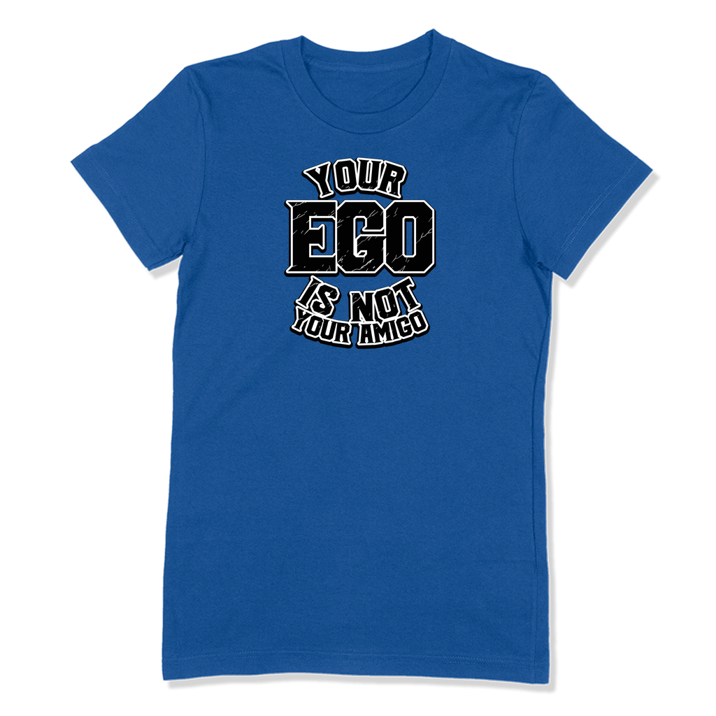 YOUR EGO NOT AMIGO - LADIES T-SHIRT LADIES T-SHIRT True Royal / S DEARSOUL