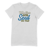 WHATEVER IS GOOD FOR THE SOUL DO THAT - LADIES T-SHIRT LADIES T-SHIRT White / S DEARSOUL