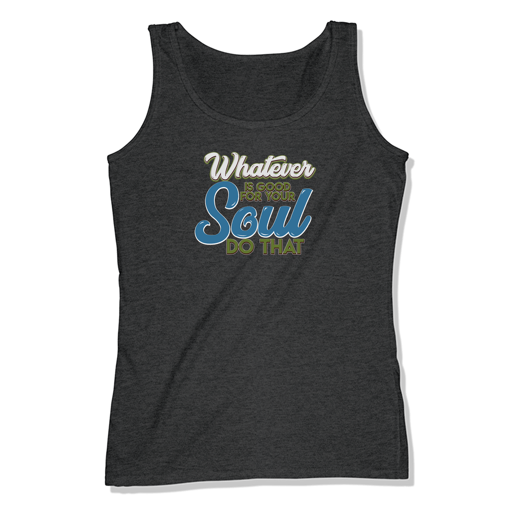 WHATEVER IS GOOD FOR THE SOUL DO THAT - LADIES TANK TOP LADIES TANK Charcoal Heather / XS DEARSOUL