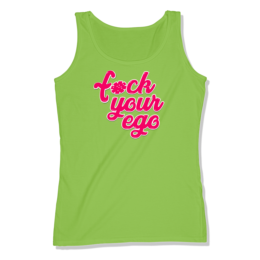 F*CK YOUR EGO - LADIES TANK TOP LADIES TANK Lime Shock / XS DEARSOUL