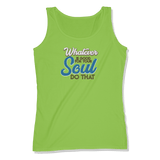 WHATEVER IS GOOD FOR THE SOUL DO THAT - LADIES TANK TOP LADIES TANK Lime Shock / XS DEARSOUL