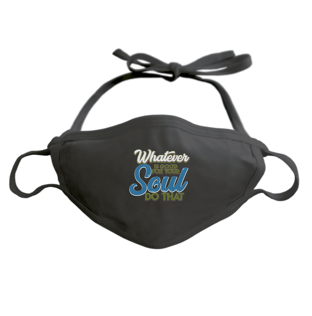 WHATEVER IS GOOD FOR THE SOUL DO THAT - ADJUSTABLE FACE MASK MASK Black DEARSOUL
