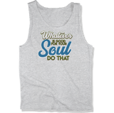 WHATEVER IS GOOD FOR THE SOUL DO THAT - MENS TANK TOP MEN'S TANK Athletic Heather / XS DEARSOUL