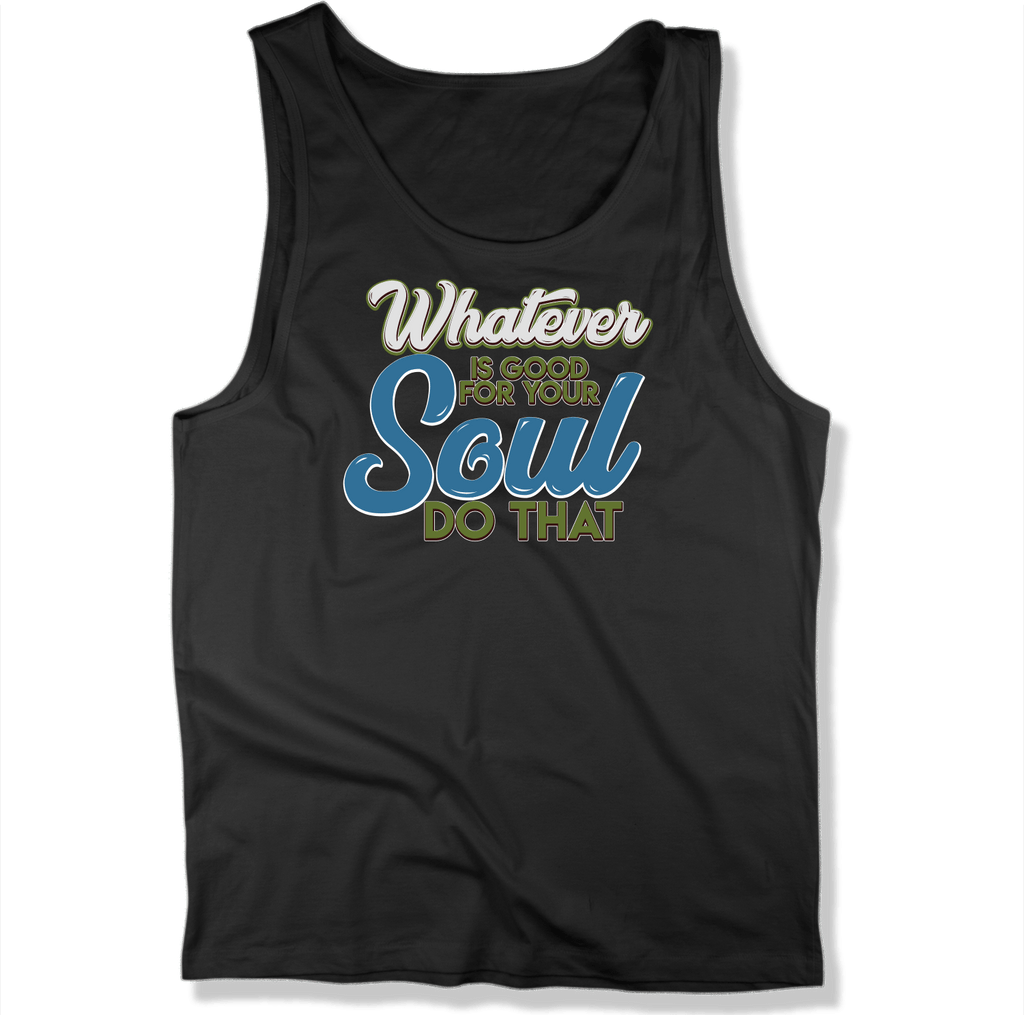 WHATEVER IS GOOD FOR THE SOUL DO THAT - MENS TANK TOP MEN'S TANK Black / XS DEARSOUL