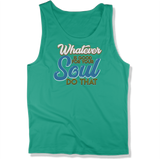 WHATEVER IS GOOD FOR THE SOUL DO THAT - MENS TANK TOP MEN'S TANK Kelly / XS DEARSOUL