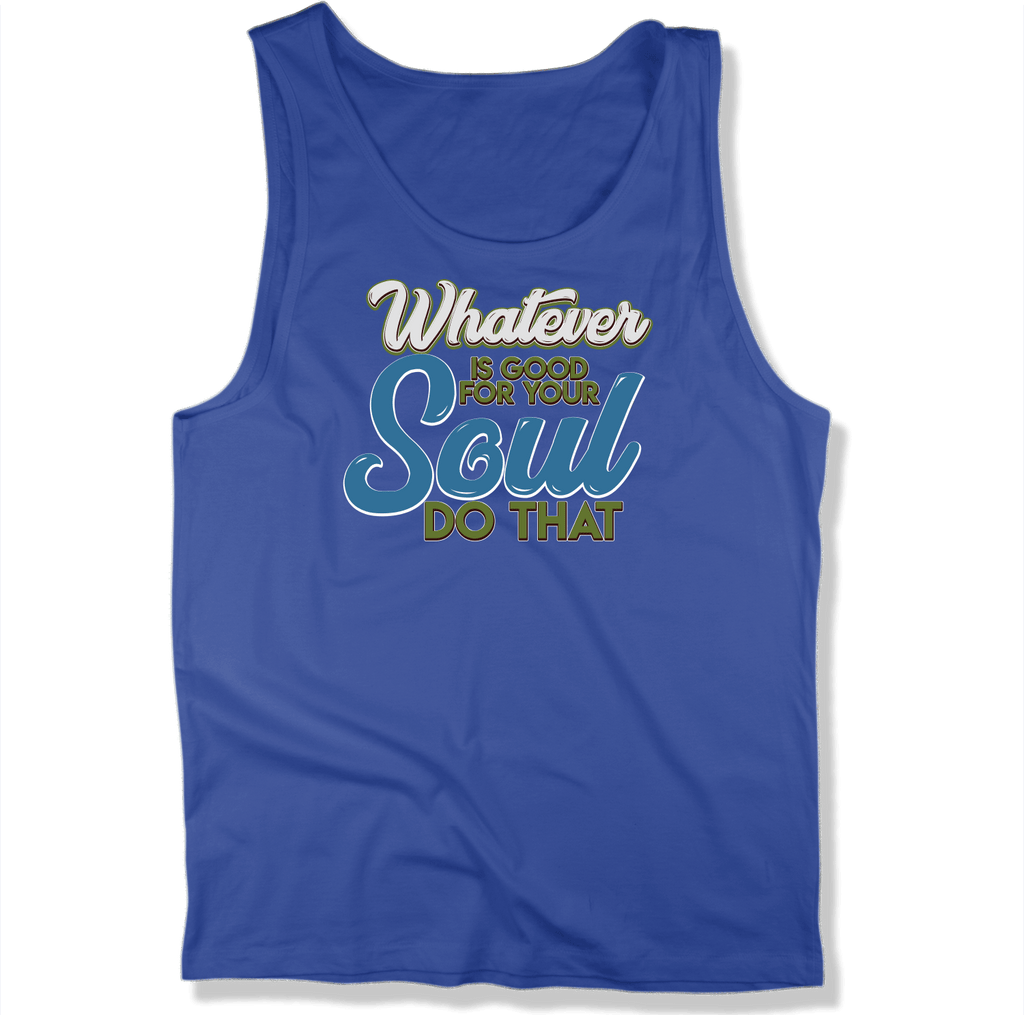 WHATEVER IS GOOD FOR THE SOUL DO THAT - MENS TANK TOP MEN'S TANK True Royal / XS DEARSOUL