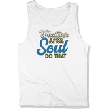 WHATEVER IS GOOD FOR THE SOUL DO THAT - MENS TANK TOP MEN'S TANK White / XS DEARSOUL