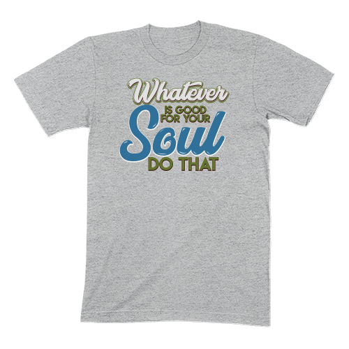 WHATEVER IS GOOD FOR THE SOUL DO THAT - MENS T-SHIRT MENS T-SHIRT Athletic Heather / S DEARSOUL