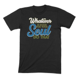 WHATEVER IS GOOD FOR THE SOUL DO THAT - MENS T-SHIRT MENS T-SHIRT Black / S DEARSOUL