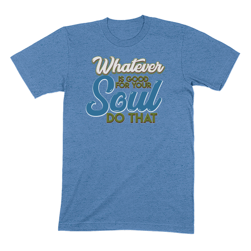 WHATEVER IS GOOD FOR THE SOUL DO THAT - MENS T-SHIRT MENS T-SHIRT Heather Columbia Blue / S DEARSOUL