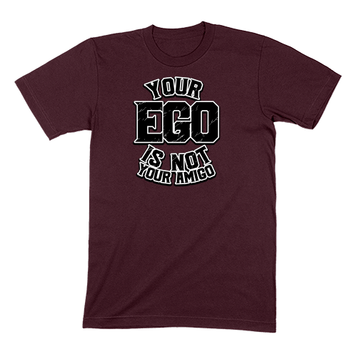YOUR EGO NOT AMIGO - MENS T-SHIRT MENS T-SHIRT Maroon / S DEARSOUL