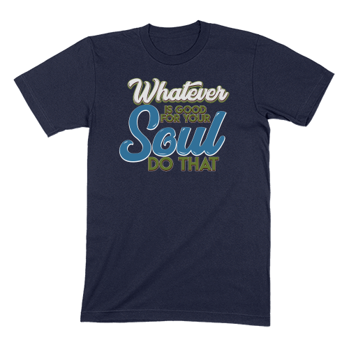 WHATEVER IS GOOD FOR THE SOUL DO THAT - MENS T-SHIRT MENS T-SHIRT Navy / S DEARSOUL