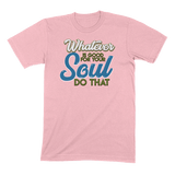 WHATEVER IS GOOD FOR THE SOUL DO THAT - MENS T-SHIRT MENS T-SHIRT Pink / S DEARSOUL