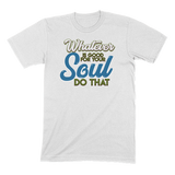 WHATEVER IS GOOD FOR THE SOUL DO THAT - MENS T-SHIRT MENS T-SHIRT White / S DEARSOUL